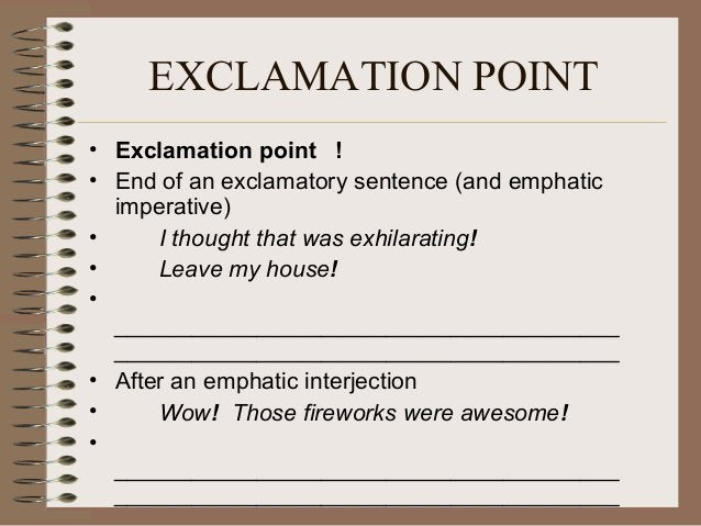 EXCLAMATION POINT • Exclamation point ! • End of an exclamatory sentence (and emphatic imperative) • I thought that was ex...