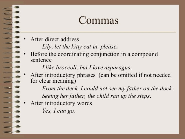 Commas • After direct address Lily, let the kitty cat in, please. • Before the coordinating conjunction in a compound sent...