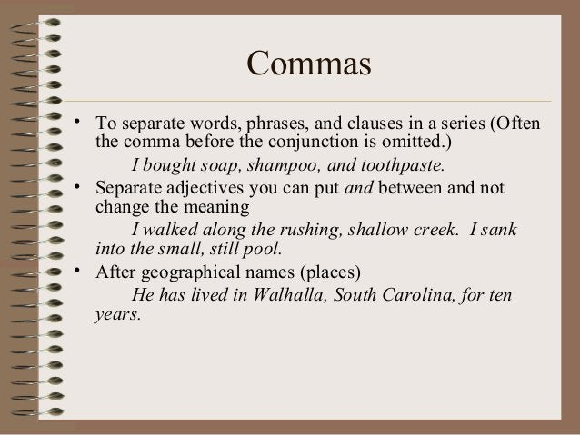 Commas • To separate words, phrases, and clauses in a series (Often the comma before the conjunction is omitted.) I bought...