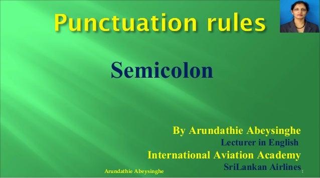 Semicolon By Arundathie Abeysinghe Lecturer in English International Aviation Academy SriLankan AirlinesArundathie Abeysin...