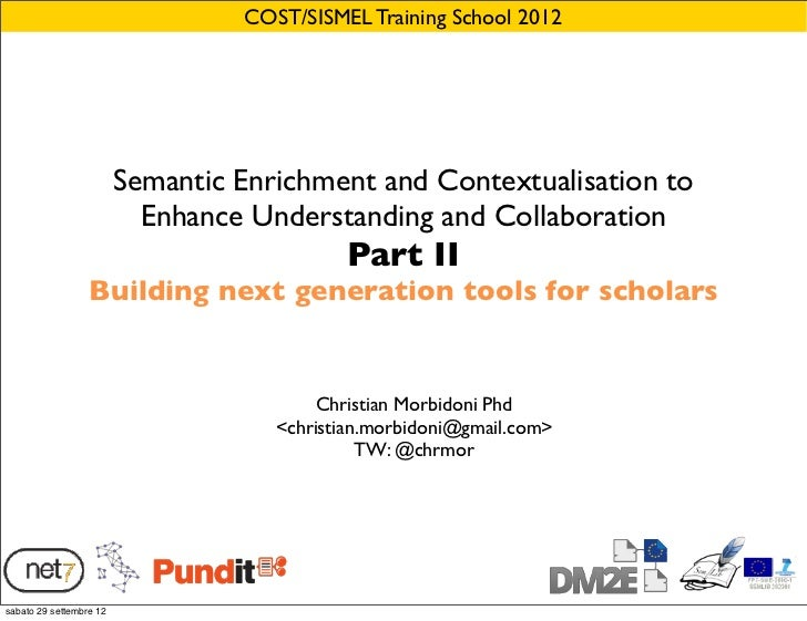 COST/SISMEL Training School 2012                         Semantic Enrichment and Contextualisation to                     ...