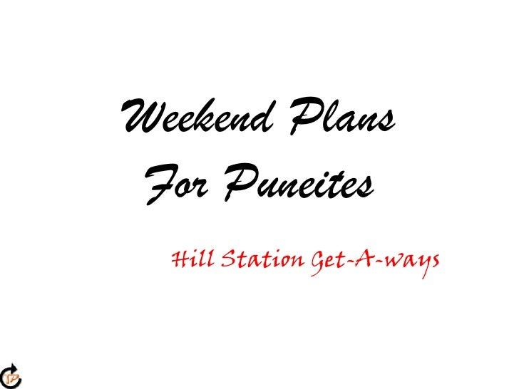 Weekend PlansFor Puneites<br />Hill Station Get-A-ways<br />