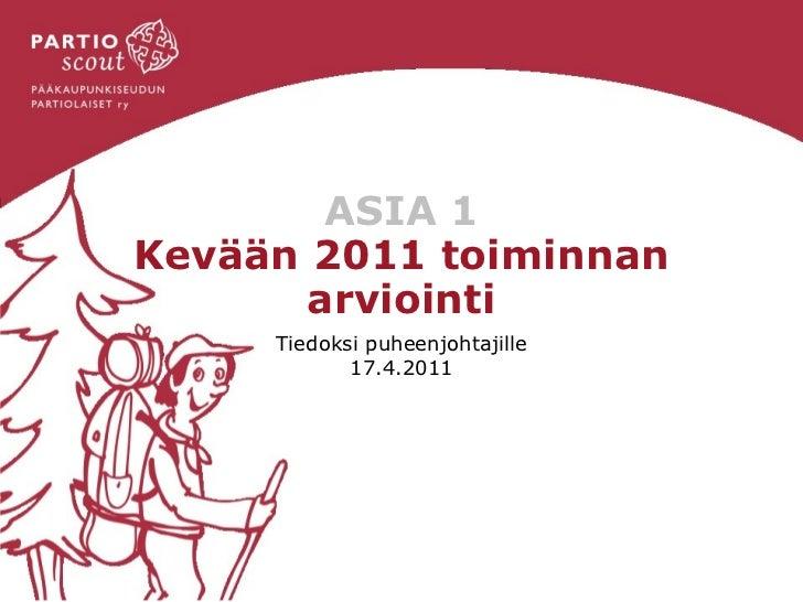 ASIA 1 Kevään 2011 toiminnan arviointi Tiedoksi puheenjohtajille 17.4.2011