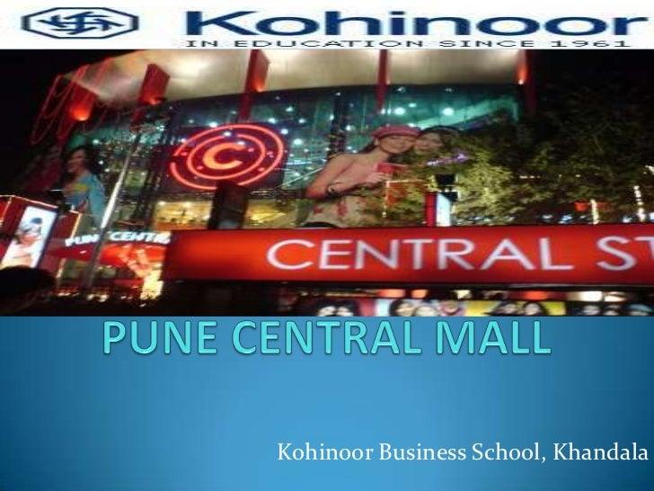 PUNE CENTRAL MALL<br />Kohinoor Business School, Khandala<br />