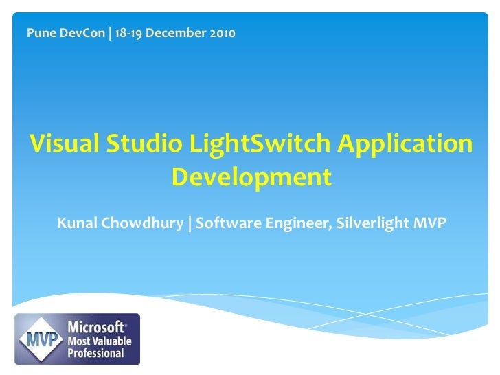 Pune DevCon | 18-19 December 2010<br />Visual Studio LightSwitch Application Development<br />Kunal Chowdhury | Software E...