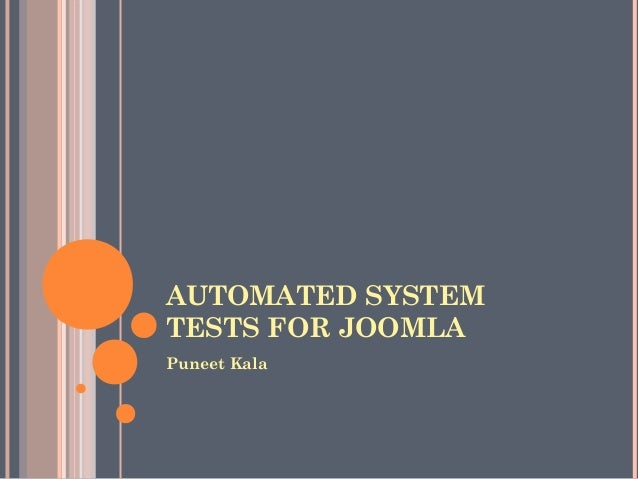AUTOMATED SYSTEM TESTS FOR JOOMLA Puneet Kala