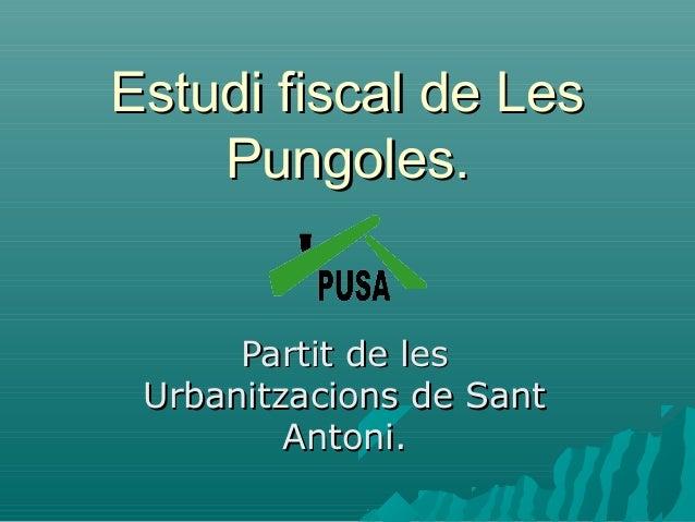 Estudi fiscal de LesEstudi fiscal de Les Pungoles.Pungoles. Partit de lesPartit de les Urbanitzacions de SantUrbanitzacion...
