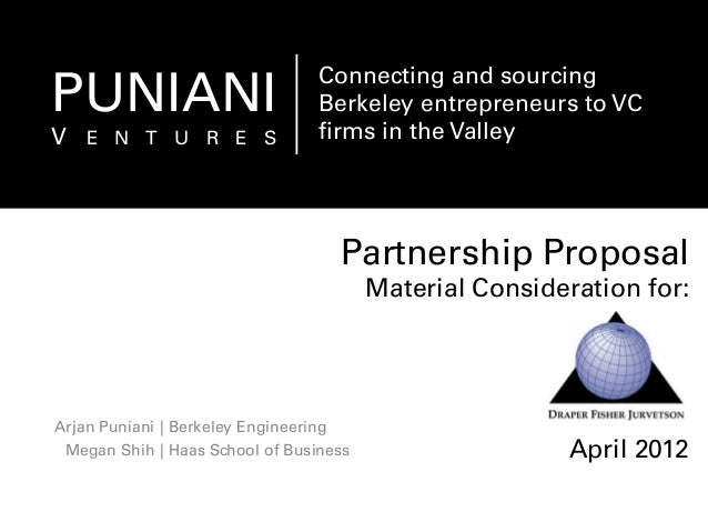 Partnership Proposal Material Consideration for: April 2012 Arjan Puniani Megan Shih | Berkeley Engineering | Haas School ...