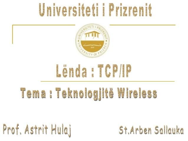 Teknologjitë Wireless (pa tela)   Wi-fi (Wireless Fidelity)   WiMax (WirelessMAN, the Worldwide    Interoperability for ...