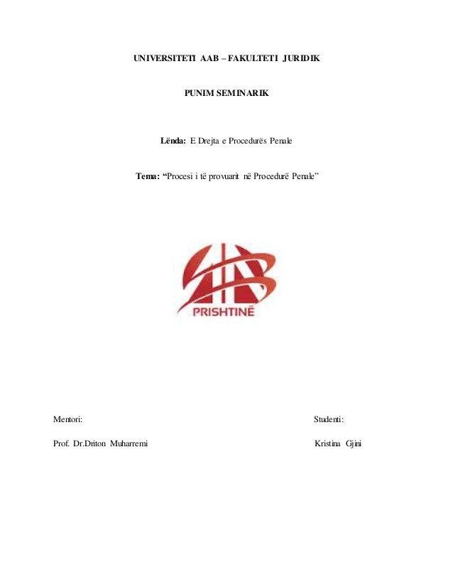"""UNIVERSITETI AAB – FAKULTETI JURIDIK PUNIM SEMINARIK Lënda: E Drejta e Procedurës Penale Tema: """"Procesi i të provuarit në ..."""