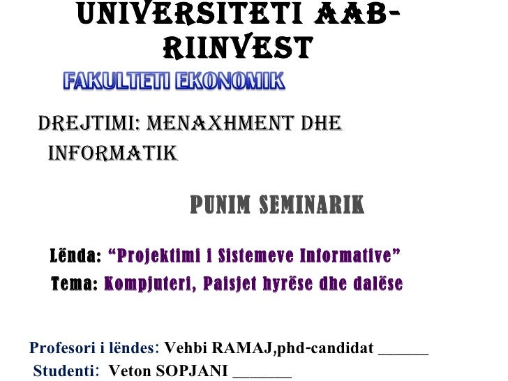 UNIVERSITETI AAB-RIINVEST <ul><li>Drejtimi: Menaxhment dhe Informatik </li></ul><ul><li>PUNIM SEMINARIK </li></ul><ul><li>...