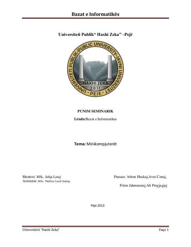 """Bazat e Informatikës  Universiteti Publik"""" Haxhi Zeka"""" –Pejë  PUNIM SEMINARIK Lënda:Bazat e Informatikes  Tema: Minikompju..."""