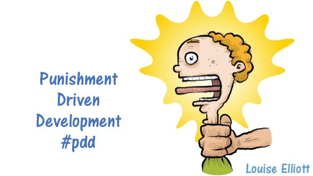 Punishment Driven Development #pdd Louise Elliott
