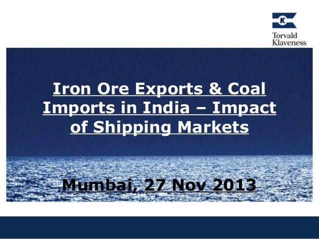 Iron Ore Exports & Coal Imports in India – Impact of Shipping Markets Mumbai, 27 Nov 2013
