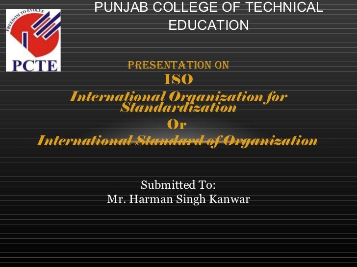 Presentation on ISO International Organization for Standardization Or  International Standard of Organization   PUNJAB COL...