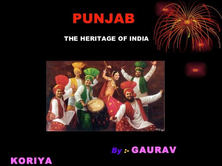 PUNJAB     THE HERITAGE OF INDIA <ul><li>By  :-  GAURAV KORIYA   </li></ul><ul><li>A  KORIAN CORPERATION PRODUCT   </li>...
