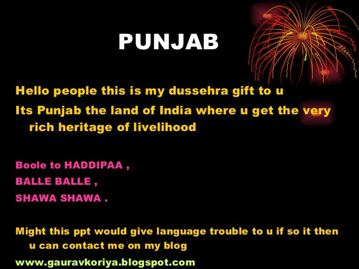 PUNJAB <ul><li>Hello people this is my dussehra gift to u  </li></ul><ul><li>Its Punjab the land of India where u get the ...