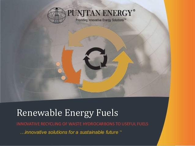 Renewable Energy FuelsINNOVATIVE RECYCLING OF WASTE HYDROCARBONS TO USEFUL FUELS …innovative solutions for a sustainable f...