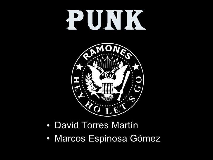 PUNK <ul><li>David Torres Martín </li></ul><ul><li>Marcos Espinosa Gómez </li></ul>