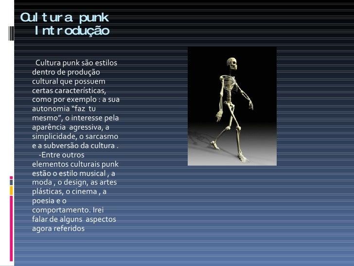 Cultura punk    Introdução <ul><li>Cultura punk são estilos dentro de produção cultural que possuem certas características...