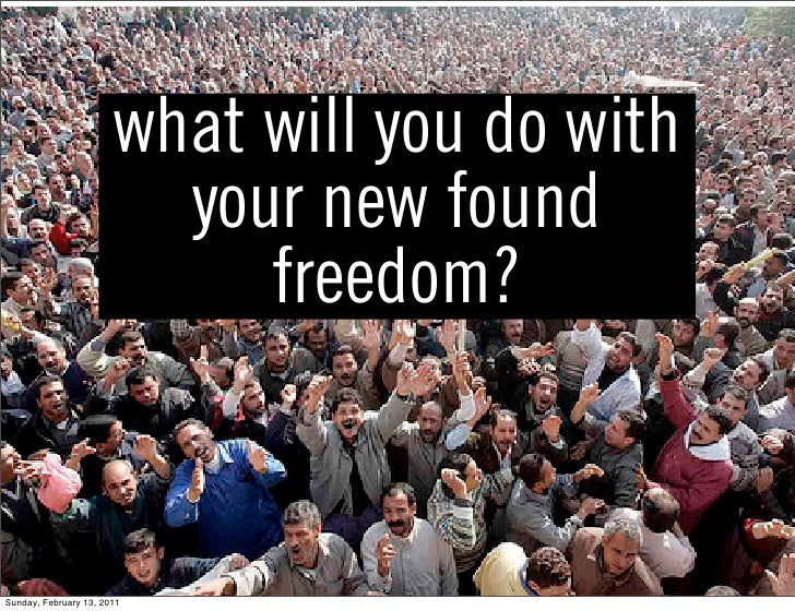 what will you do with                         your new found                            freedom?Sunday, February 13, 2011