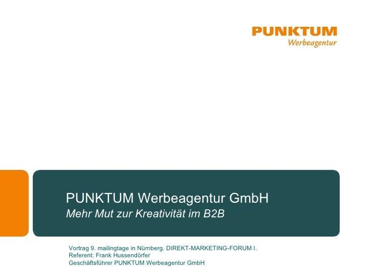 PUNKTUM Werbeagentur GmbH Mehr Mut zur Kreativität im B2B  Vortrag 9. mailingtage in Nürnberg. DIREKT-MARKETING-FORUM I. R...