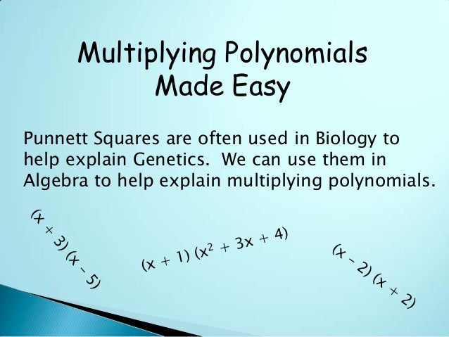 Multiplying PolynomialsMade EasyPunnett Squares are often used in Biology tohelp explain Genetics. We can use them inAlgeb...