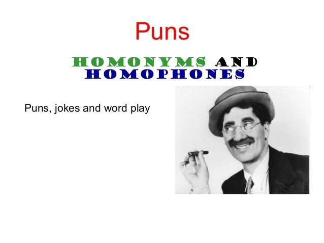 Puns Homonyms and Homophones Puns, jokes and word play