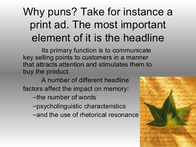 Why puns? Take for instance a print ad. The most important element of it is the headline       Its primary function is to ...