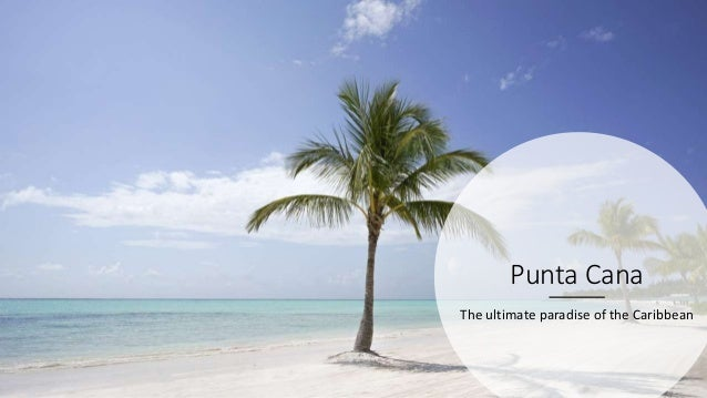 Punta Cana The ultimate paradise of the Caribbean