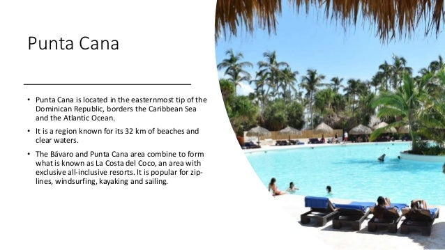 Punta Cana • Punta Cana is located in the easternmost tip of the Dominican Republic, borders the Caribbean Sea and the Atl...