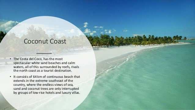 Coconut Coast • The Costa del Coco, has the most spectacular white sand beaches and calm waters, all of this surrounded by...