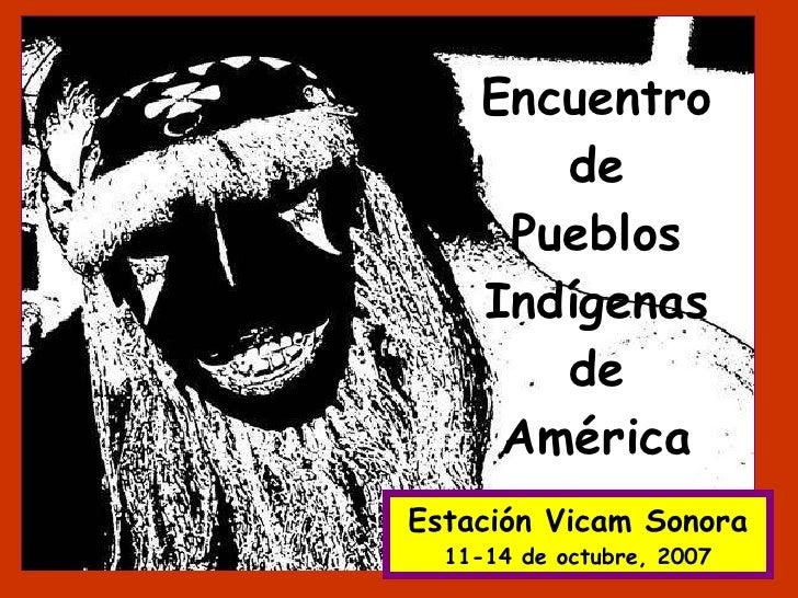 Encuentro de Pueblos Indígenas de América Estación Vicam Sonora 11-14 de octubre, 2007
