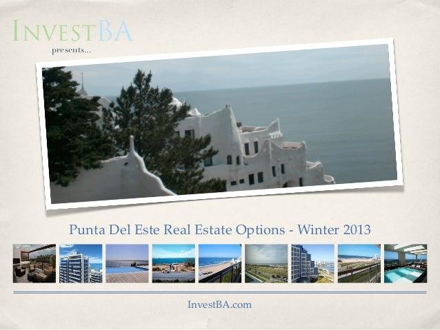 Punta Del Este Real Estate Options - Winter 2013investbapresents...InvestBA.com