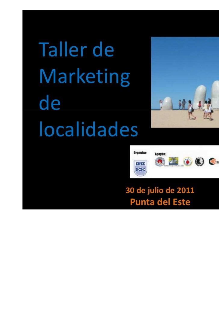 Taller deMarketingdelocalidades         30 de julio de 2011          Punta del Este