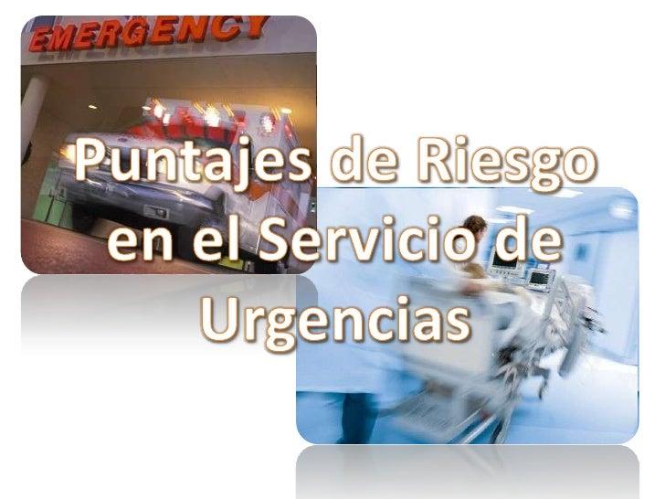 Puntajes de Riesgoen el Servicio deUrgencias<br />