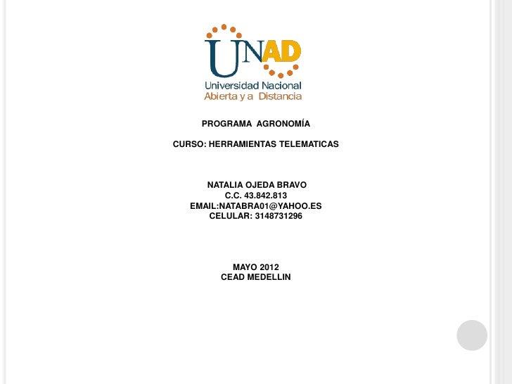 PROGRAMA AGRONOMÍACURSO: HERRAMIENTAS TELEMATICAS      NATALIA OJEDA BRAVO          C.C. 43.842.813   EMAIL:NATABRA01@YAHO...