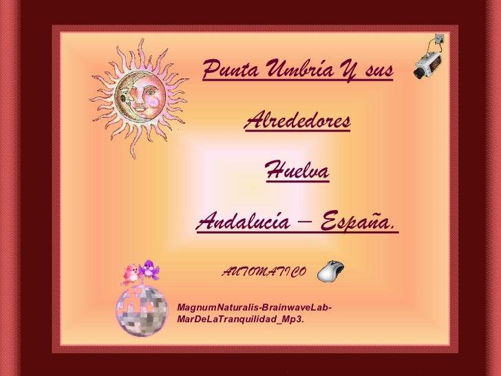 Punta Umbría Y sus Alrededores Huelva Andalucía – España. AUTOMATICO MagnumNaturalis-BrainwaveLab-MarDeLaTranquilidad_Mp3.