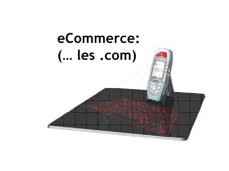 eCommerce: (… les .com)