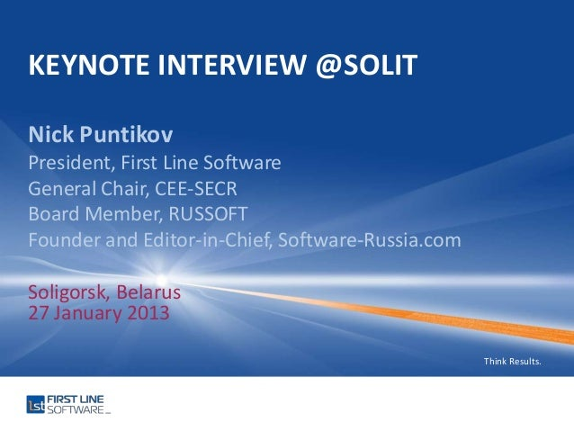 KEYNOTE INTERVIEW @SOLITNick PuntikovPresident, First Line SoftwareGeneral Chair, CEE-SECRBoard Member, RUSSOFTFounder and...