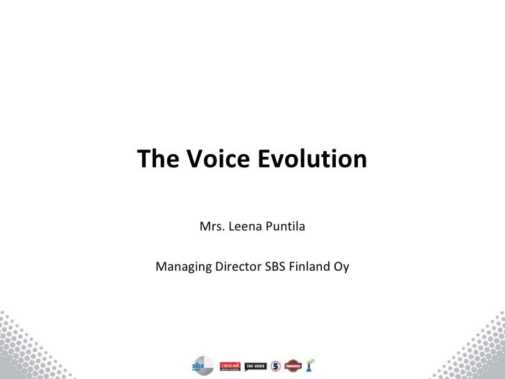 The Voice Evolution        Mrs. Leena Puntila Managing Director SBS Finland Oy