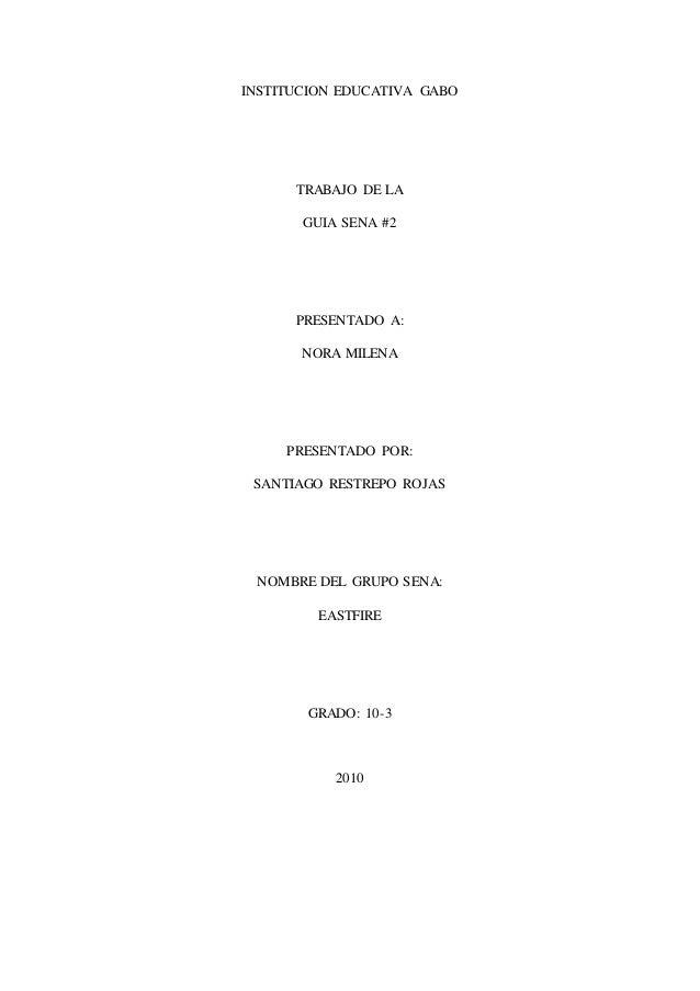 INSTITUCION EDUCATIVA GABO TRABAJO DE LA GUIA SENA #2 PRESENTADO A: NORA MILENA PRESENTADO POR: SANTIAGO RESTREPO ROJAS NO...