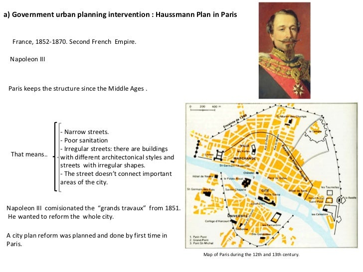 a)  Government urban planning intervention : Haussmann Plan in Paris France,  1852-1870 . Second French  Empire. Napoleon ...