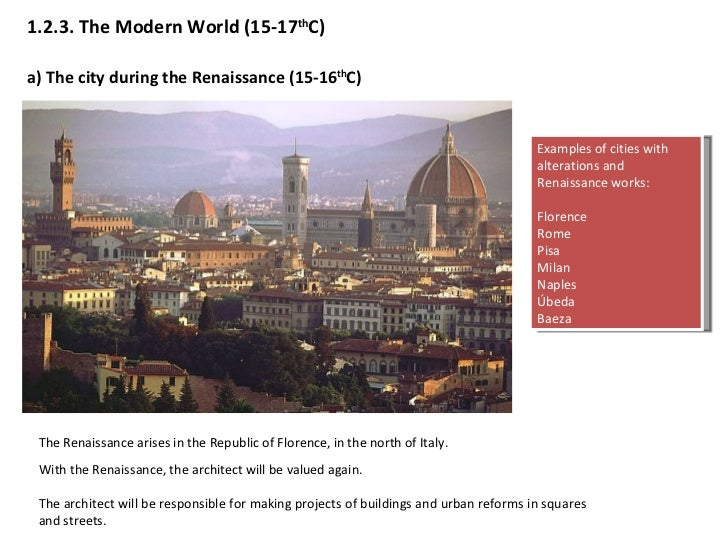 1.2.3.  The Modern World (15-17 th C) a)  The city during the Renaissance (15-16 th C) The Renaissance arises in the Repub...