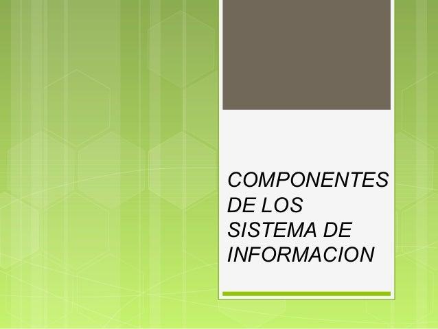 COMPONENTES DE LOS SISTEMA DE INFORMACION