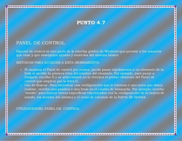 PUNTO 4.7PANEL DE CONTROLElpanel de control es una parte de la interfaz gráfica de Windows que permite a los usuariosque v...