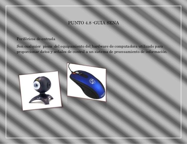 PUNTO 4.8 -GUIA SENAPeriféricos de entradaSon cualquier pieza del equipamiento del hardware de computadora utilizado parap...