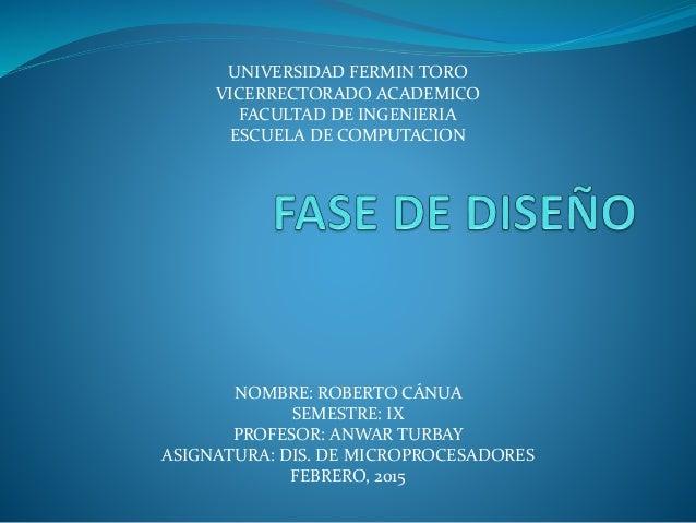 UNIVERSIDAD FERMIN TORO VICERRECTORADO ACADEMICO FACULTAD DE INGENIERIA ESCUELA DE COMPUTACION NOMBRE: ROBERTO CÁNUA SEMES...