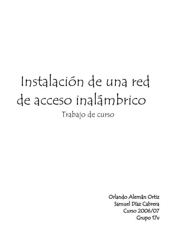 Instalación de una red de acceso inalámbrico        Trabajo de curso                          Orlando Alemán Ortiz        ...