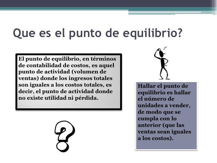 Que es el punto de equilibrio?<br />El punto de equilibrio, en términos de contabilidad de costos, es aquel punto de activ...
